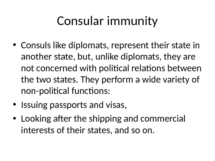 Consular immunity • Consuls like diplomats, represent their state in another state, but, unlike diplomats, they