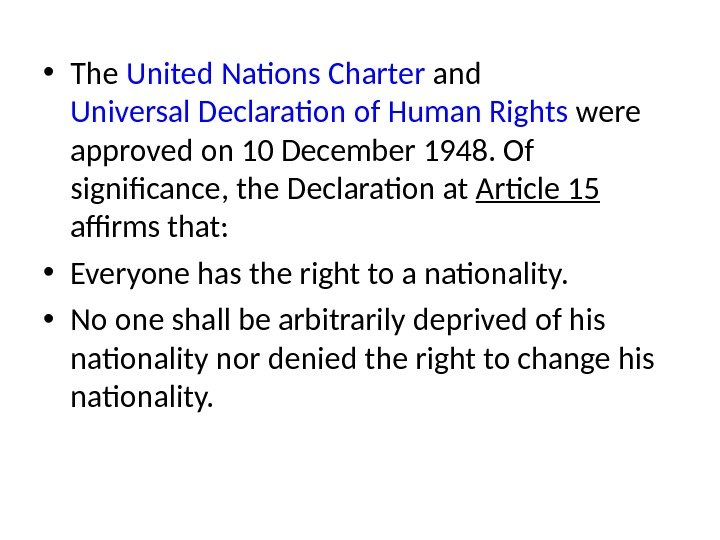 • The United Nations Charter and Universal Declaration of Human Rights were approved on 10