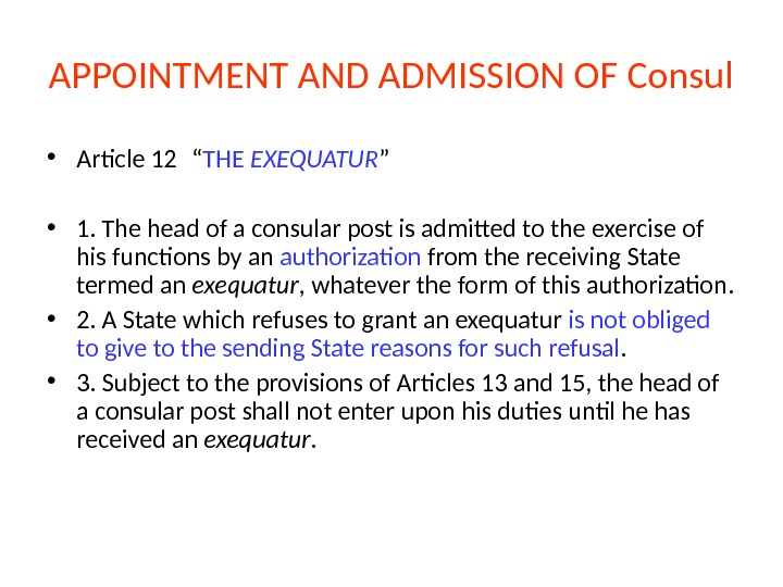 "APPOINTMENT AND ADMISSION OF Consul • Article 12 "" THE EXEQUATUR "" • 1. The head"