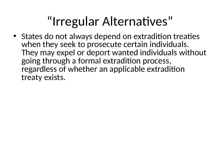""" Irregular Alternatives"" • States do not always depend on extradition treaties when they seek to"