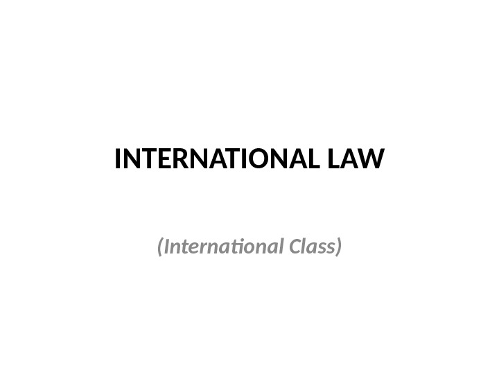 INTERNATIONAL LAW (International Class)