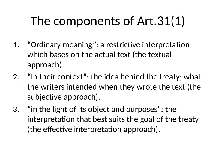 "The components of Art. 31(1) 1. "" Ordinary meaning"": a restrictive interpretation which bases on the"
