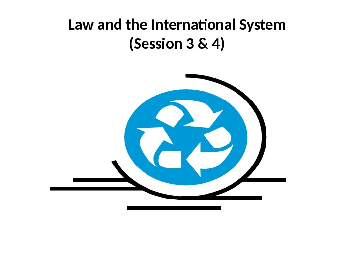 Law and the International System (Session 3 & 4)