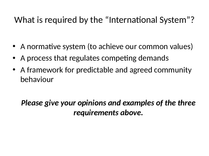 "What is required by the ""International System""?  • A normative system (to achieve our common"