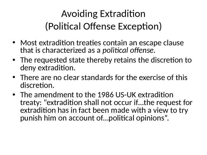 Avoiding Extradition (Political Offense Exception) • Most extradition treaties contain an escape clause that is characterized