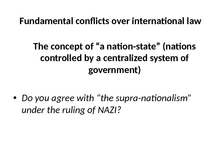 "Fundamental conflicts over international law The concept of ""a nation-state"" (nations controlled by a centralized system"