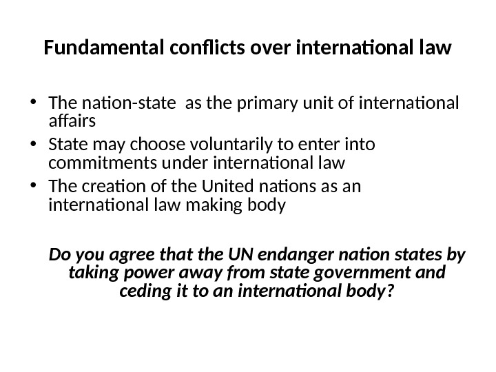 Fundamental conflicts over international law • The nation-state as the primary unit of international affairs •