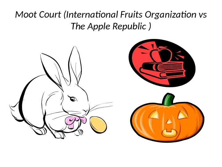 Moot Court (International Fruits Organization vs The Apple Republic )