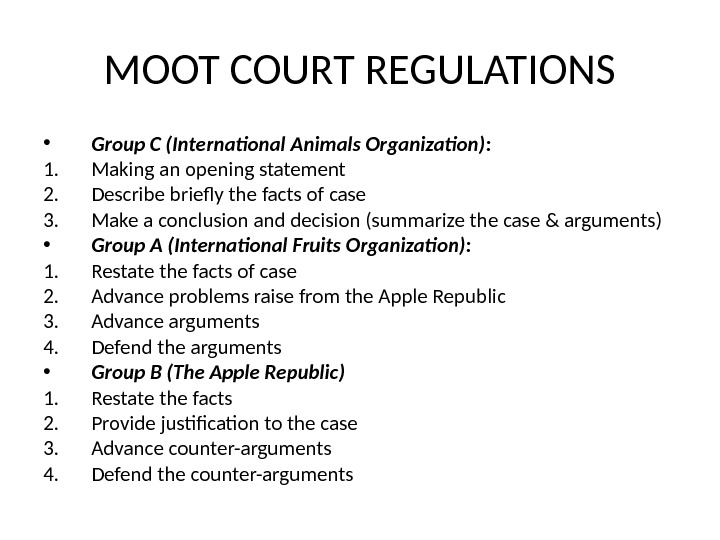 MOOT COURT REGULATIONS • Group C (International Animals Organization): 1. Making an opening statement 2. Describe
