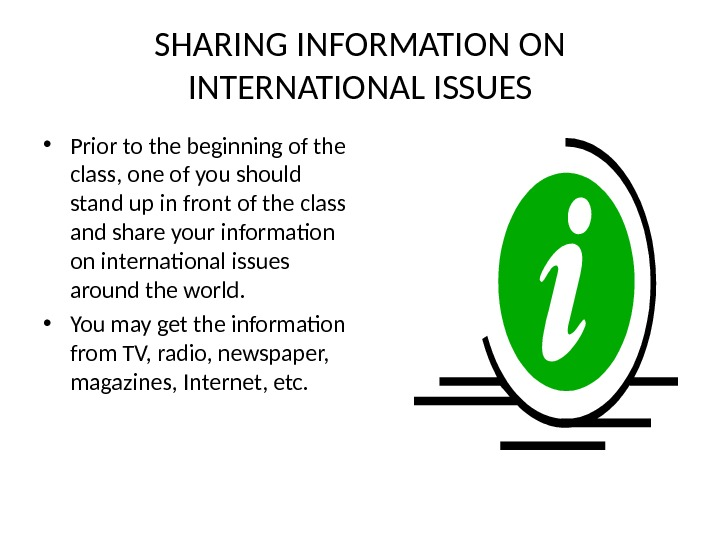 SHARING INFORMATION ON INTERNATIONAL ISSUES • Prior to the beginning of the class, one of you