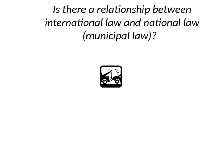 Is there a relationship between international law and national law (municipal law)?
