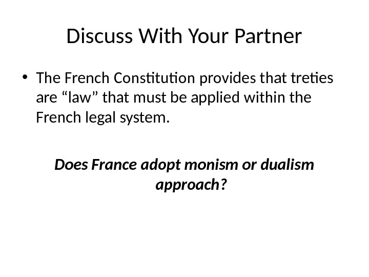 "Discuss With Your Partner • The French Constitution provides that treties are ""law"" that must be"