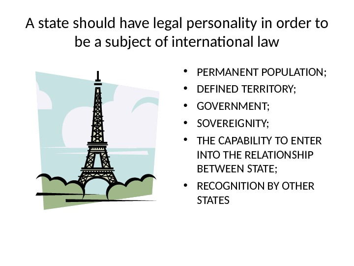 A state should have legal personality in order to be a subject of international law •