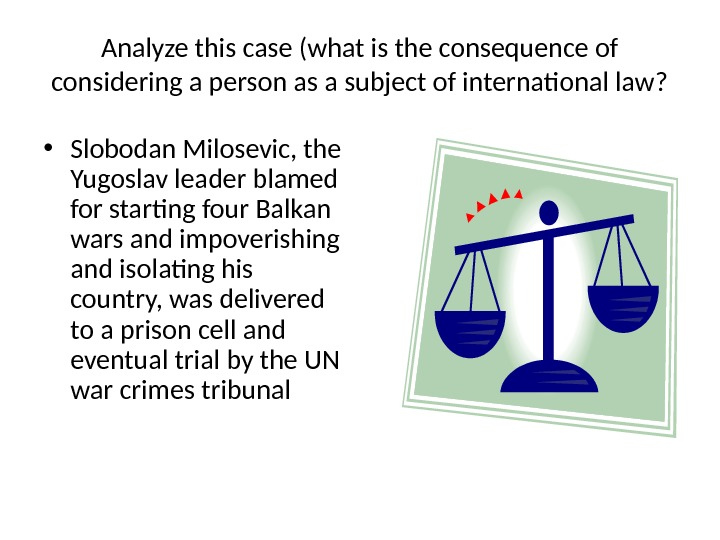 Analyze this case (what is the consequence of considering a person as a subject of international