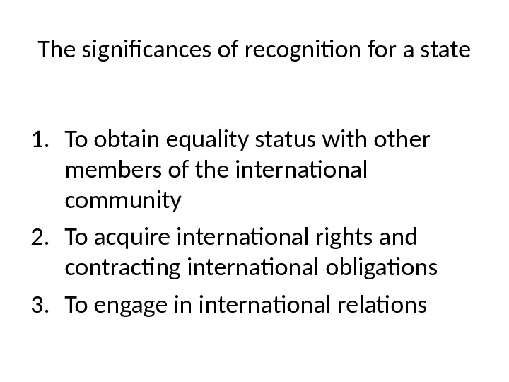 The significances of recognition for a state 1. To obtain equality status with other members of