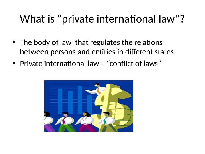 "What is ""private international law""?  • The body of law that regulates the relations between"