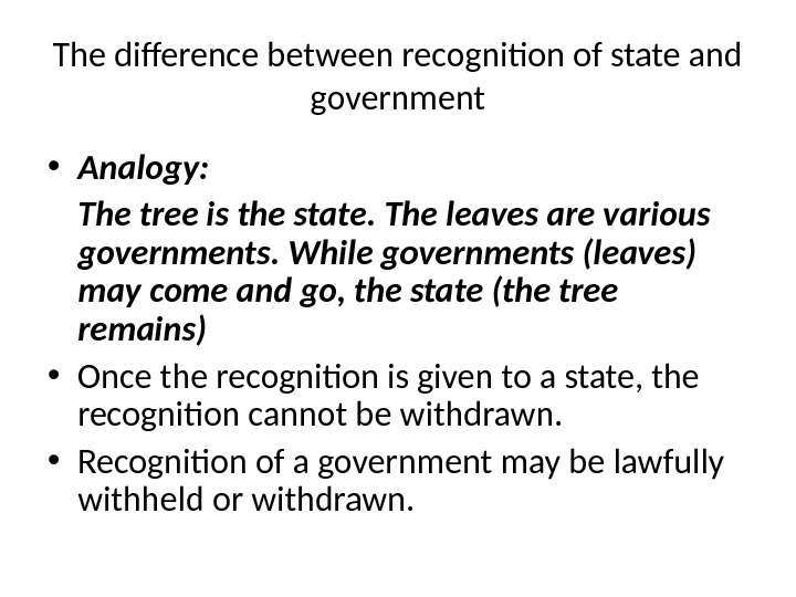 The difference between recognition of state and government • Analogy: The tree is the state. The