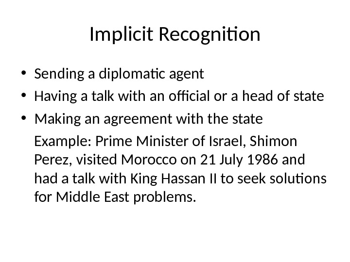 Implicit Recognition • Sending a diplomatic agent • Having a talk with an official or a