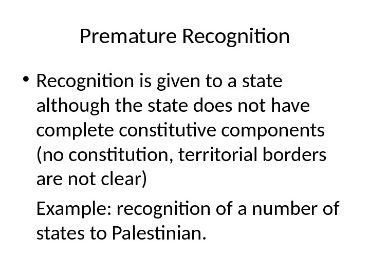 Premature Recognition • Recognition is given to a state although the state does not have complete
