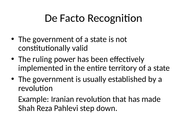 De Facto Recognition • The government of a state is not constitutionally valid • The ruling