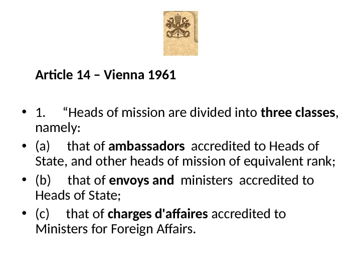 "Article 14 – Vienna 1961 • 1.  ""Heads of mission are divided into three classes"