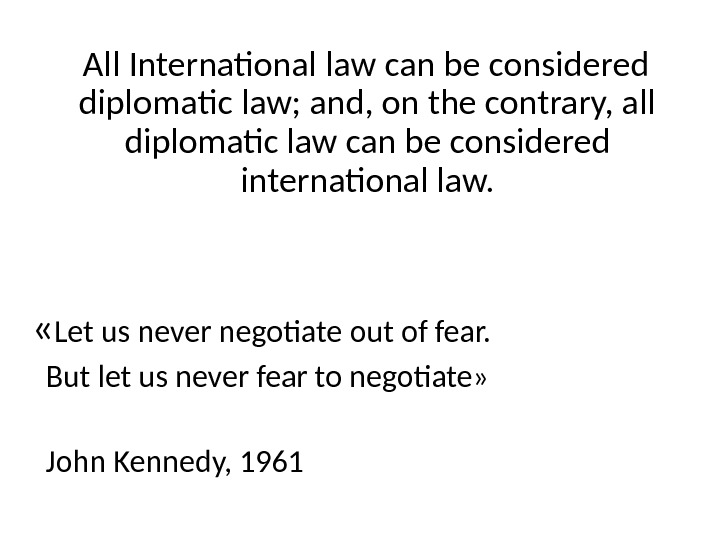 All International law can be considered diplomatic law; and, on the contrary, all diplomatic