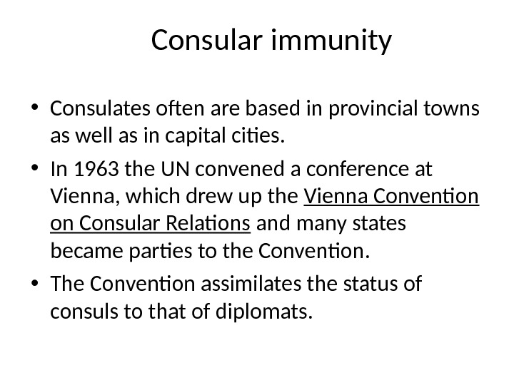 Consular immunity • Consulates often are based in provincial towns as well as in capital cities.