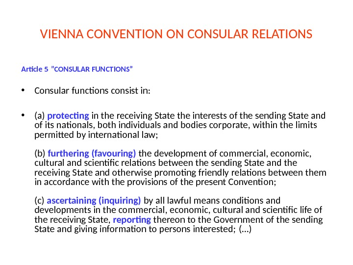"VIENNA CONVENTION ON CONSULAR RELATIONS Article 5 ""CONSULAR FUNCTIONS"" • Consular functions consist in:  •"