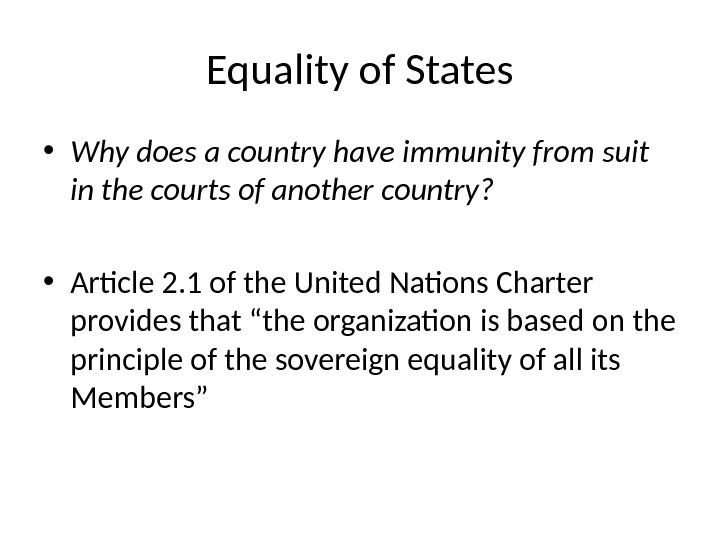 Equality of States • Why does a country have immunity from suit in the courts of