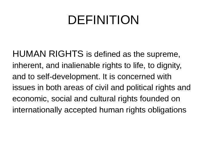 DEFINITION HUMAN RIGHTS is defined as the supreme,  inherent, and inalienable rights to life, to