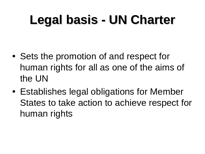 Legal basis - UN Charter • Sets the promotion of and respect for  human rights