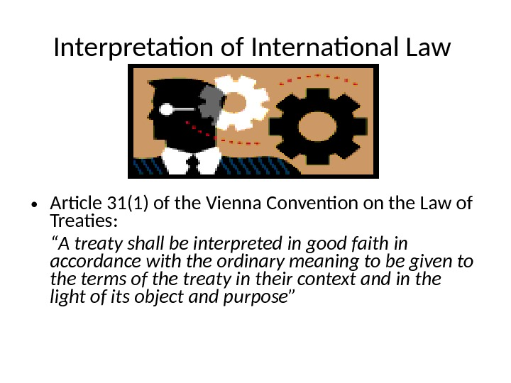 Interpretation of International Law  • Article 31(1) of the Vienna Convention on the Law of