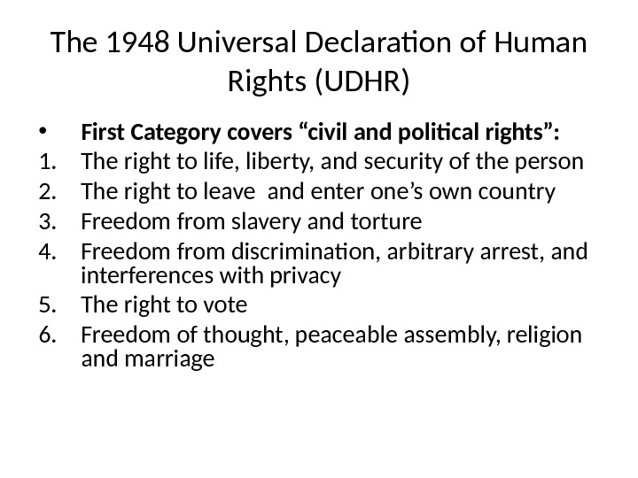 "The 1948 Universal Declaration of Human Rights (UDHR) • First Category covers ""civil and political rights"":"