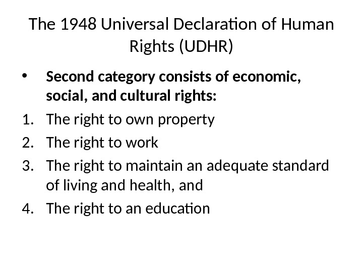 The 1948 Universal Declaration of Human Rights (UDHR) • Second category consists of economic,  social,