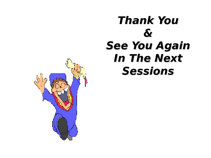 Thank You && See You Again In The Next Sessions