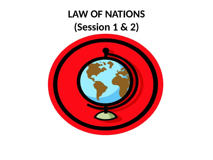 LAW OF NATIONS (Session 1 & 2)
