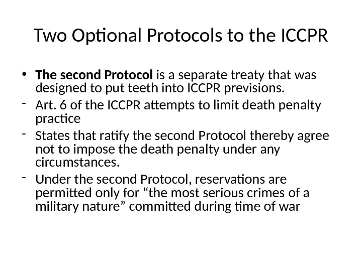 Two Optional Protocols to the ICCPR • The second Protocol is a separate treaty that was