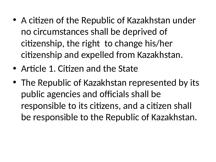 • A citizen of the Republic of Kazakhstan under no circumstances shall be deprived of