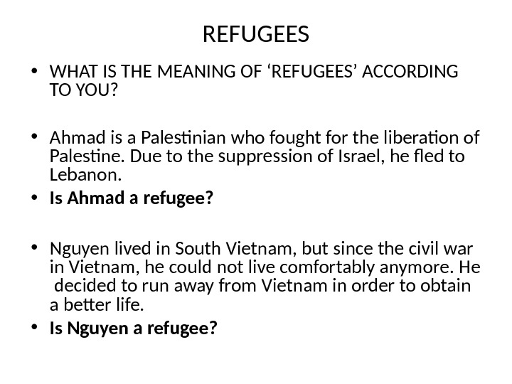 REFUGEES • WHAT IS THE MEANING OF 'REFUGEES' ACCORDING TO YOU?  • Ahmad is a