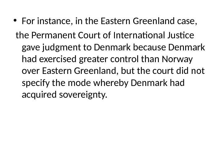 • For instance, in the Eastern Greenland case, the Permanent Court of International Justice gave