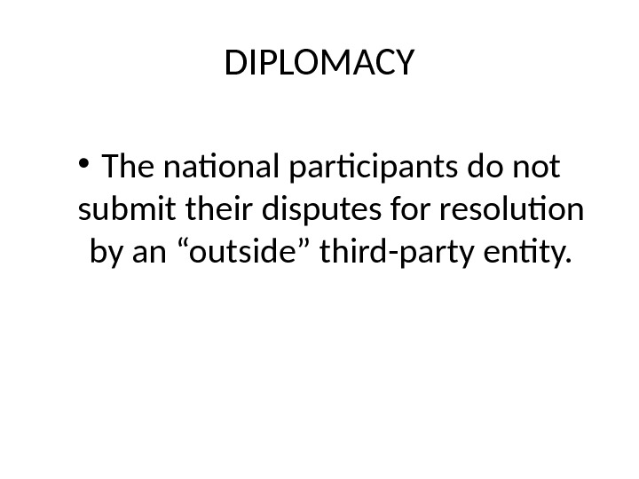 "DIPLOMACY • The national participants do not submit their disputes for resolution by an ""outside"" third-party"