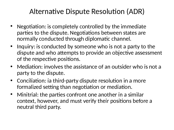 Alternative Dispute Resolution (ADR) • Negotiation: is completely controlled by the immediate parties to the dispute.