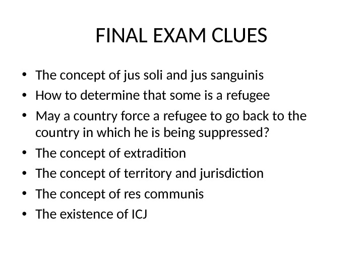 FINAL EXAM CLUES • The concept of jus soli and jus sanguinis • How to determine