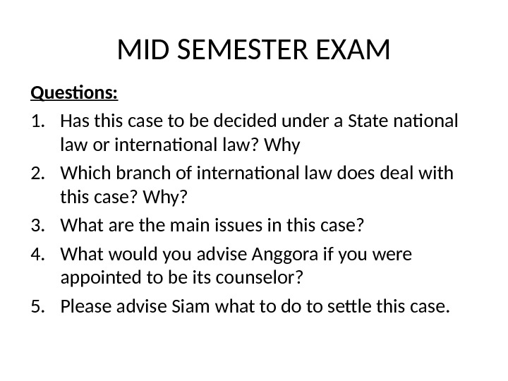 MID SEMESTER EXAM Questions: 1. Has this case to be decided under a State national law