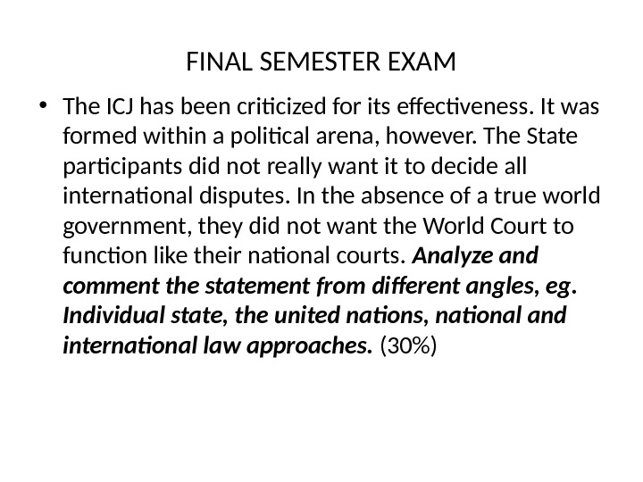 FINAL SEMESTER EXAM • The ICJ has been criticized for its effectiveness. It was formed within