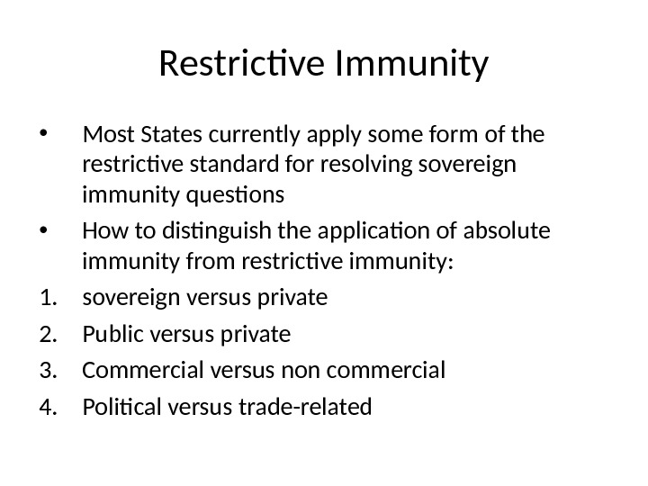 Restrictive Immunity • Most States currently apply some form of the restrictive standard for resolving sovereign