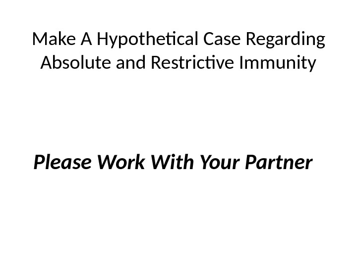 Make A Hypothetical Case Regarding Absolute and Restrictive Immunity Please Work With Your Partner