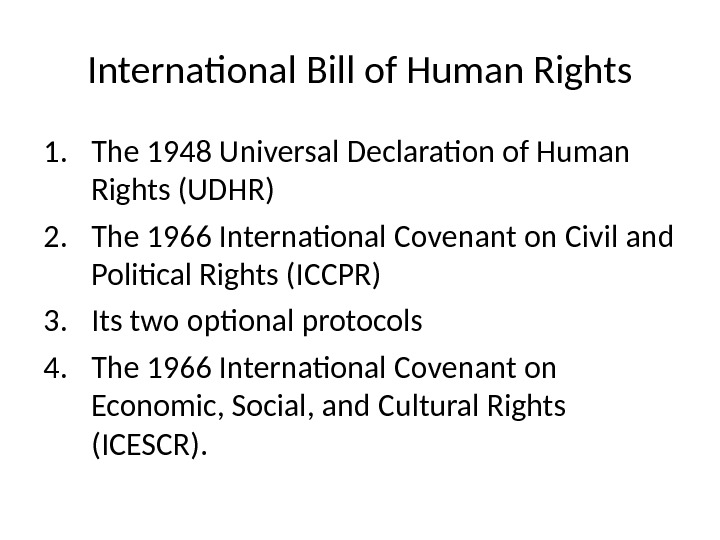 International Bill of Human Rights 1. The 1948 Universal Declaration of Human Rights (UDHR) 2. The