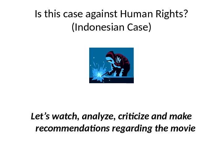 Is this case against Human Rights?  (Indonesian Case) Let's watch, analyze, criticize and make recommendations