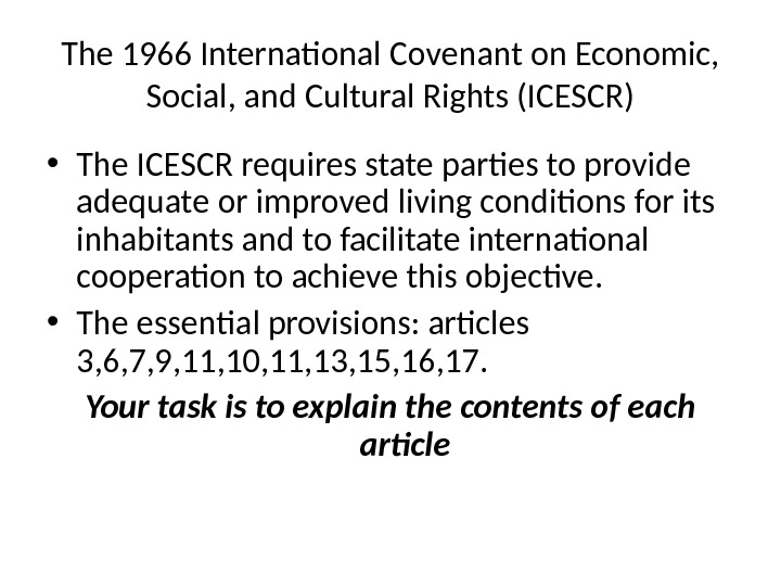 The 1966 International Covenant on Economic,  Social, and Cultural Rights (ICESCR) • The ICESCR requires